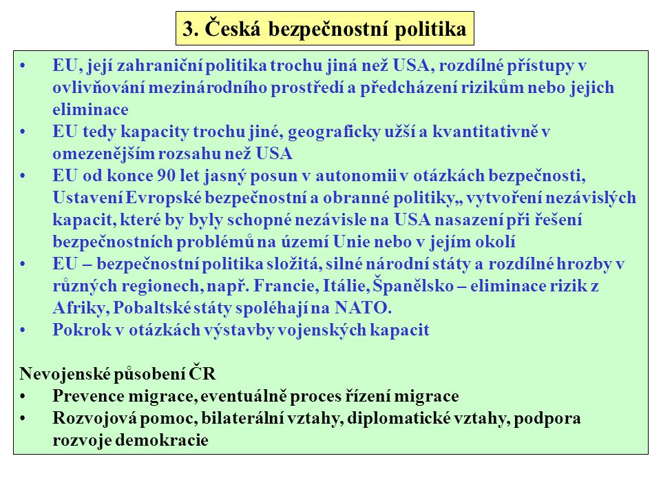 3. Česká bezpečnostní politika EU, její zahraniční politika trochu jiná než USA, rozdílné přístupy v ovlivňování mezinárodního prostředí a předcházení