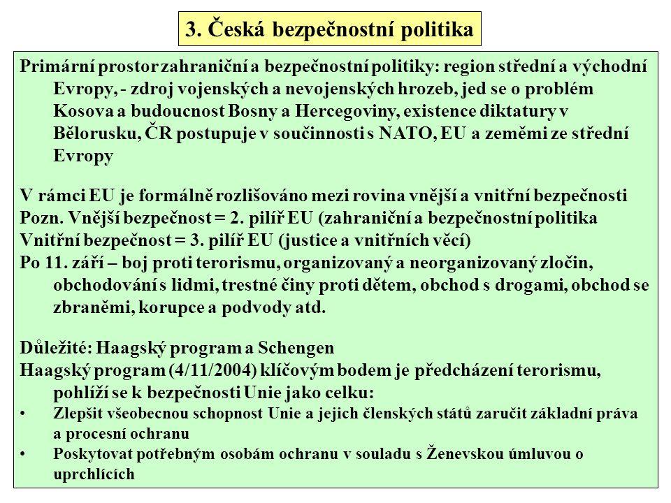 3. Česká bezpečnostní politika Primární prostor zahraniční a bezpečnostní politiky: region střední a východní Evropy, - zdroj vojenských a nevojenskýc