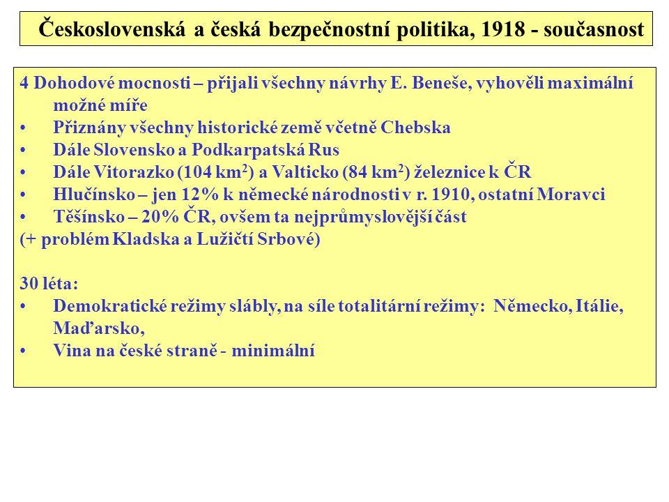 Československá a česká bezpečnostní politika, 1918 - současnost 4 Dohodové mocnosti – přijali všechny návrhy E. Beneše, vyhověli maximální možné míře
