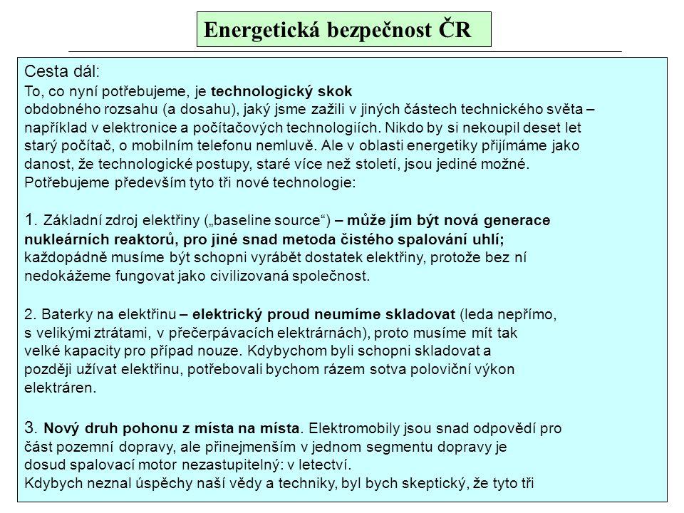 Energetická bezpečnost ČR Cesta dál: To, co nyní potřebujeme, je technologický skok obdobného rozsahu (a dosahu), jaký jsme zažili v jiných částech te