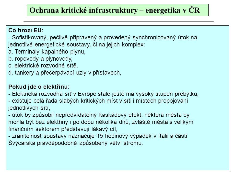 Ochrana kritické infrastruktury – energetika v ČR Co hrozí EU: - Sofistikovaný, pečlivě připravený a provedený synchronizovaný útok na jednotlivé ener