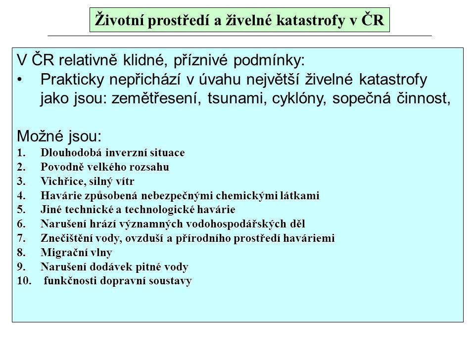 Životní prostředí a živelné katastrofy v ČR V ČR relativně klidné, příznivé podmínky: Prakticky nepřichází v úvahu největší živelné katastrofy jako js