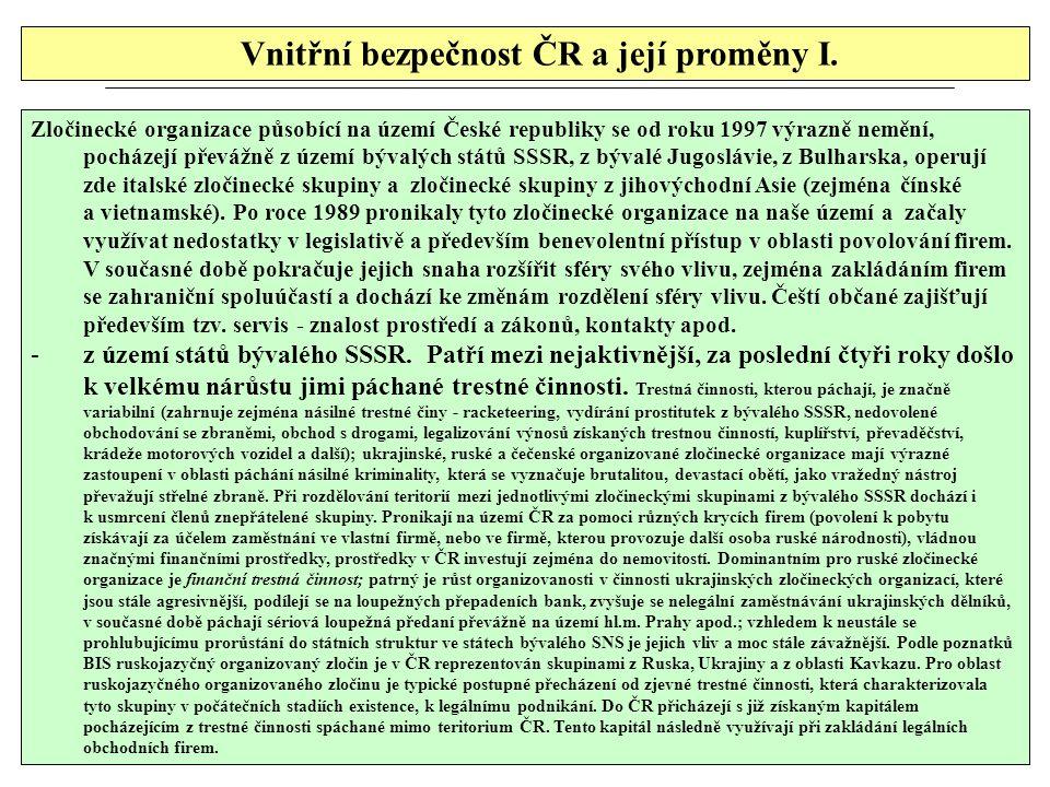 Vnitřní bezpečnost ČR a její proměny I. Zločinecké organizace působící na území České republiky se od roku 1997 výrazně nemění, pocházejí převážně z ú