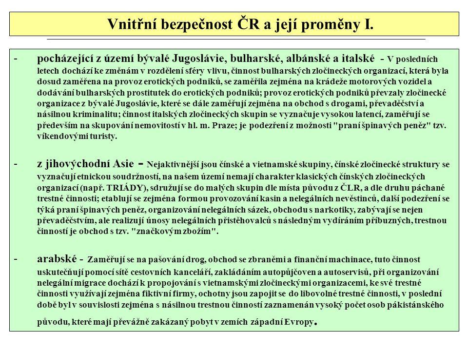 Vnitřní bezpečnost ČR a její proměny I. -pocházející z území bývalé Jugoslávie, bulharské, albánské a italské - V posledních letech dochází ke změnám