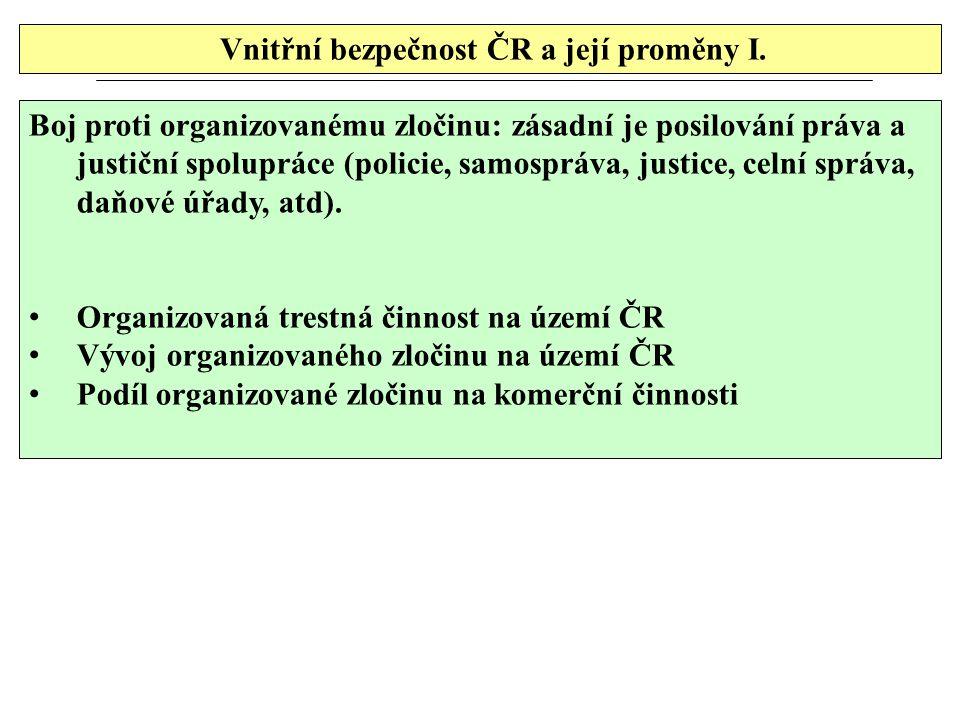 Vnitřní bezpečnost ČR a její proměny I. Boj proti organizovanému zločinu: zásadní je posilování práva a justiční spolupráce (policie, samospráva, just