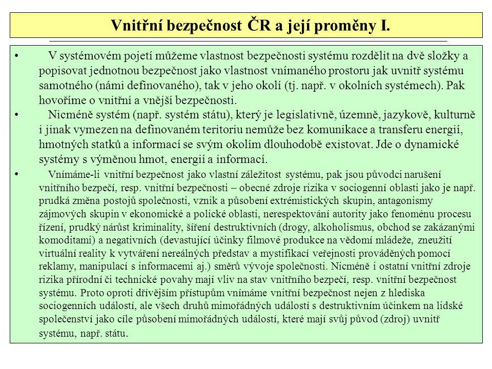 Vnitřní bezpečnost ČR a její proměny I. V systémovém pojetí můžeme vlastnost bezpečnosti systému rozdělit na dvě složky a popisovat jednotnou bezpečno