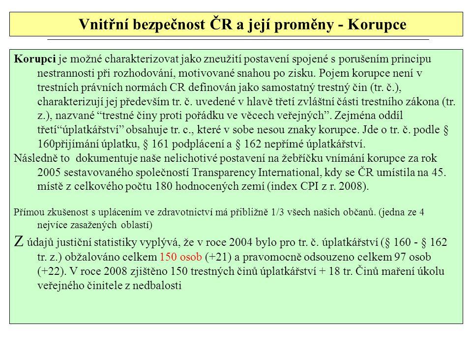 Vnitřní bezpečnost ČR a její proměny - Korupce Korupci je možné charakterizovat jako zneužití postavení spojené s porušením principu nestrannosti při