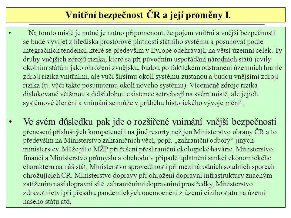 Vnitřní bezpečnost ČR a její proměny I. Na tomto místě je nutné je nutno připomenout, že pojem vnitřní a vnější bezpečnosti se bude vyvíjet z hlediska
