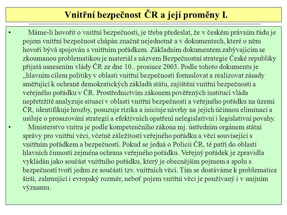 Vnitřní bezpečnost ČR a její proměny I. Máme-li hovořit o vnitřní bezpečnosti, je třeba předeslat, že v českém právním řádu je pojem vnitřní bezpečnos