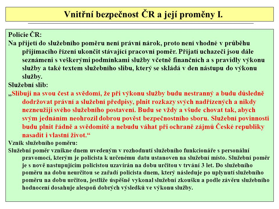 Vnitřní bezpečnost ČR a její proměny I. Policie ČR: Na přijetí do služebního poměru není právní nárok, proto není vhodné v průběhu přijímacího řízení