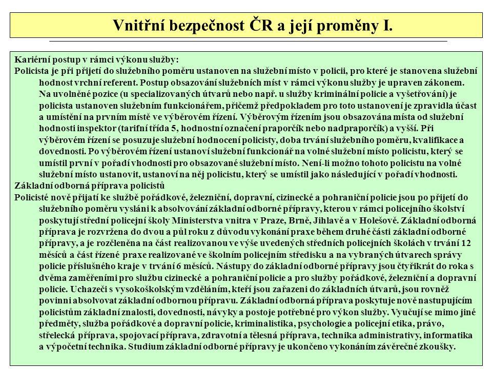 Vnitřní bezpečnost ČR a její proměny I. Kariérní postup v rámci výkonu služby: Policista je při přijetí do služebního poměru ustanoven na služební mís