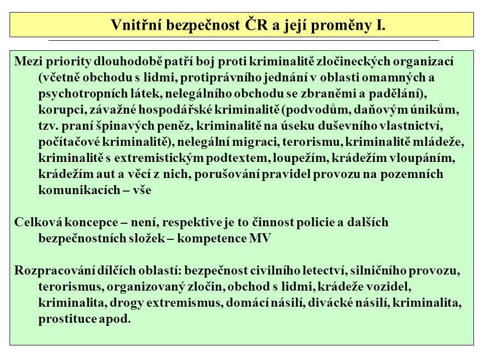 Vnitřní bezpečnost ČR a její proměny I. Mezi priority dlouhodobě patří boj proti kriminalitě zločineckých organizací (včetně obchodu s lidmi, protiprá