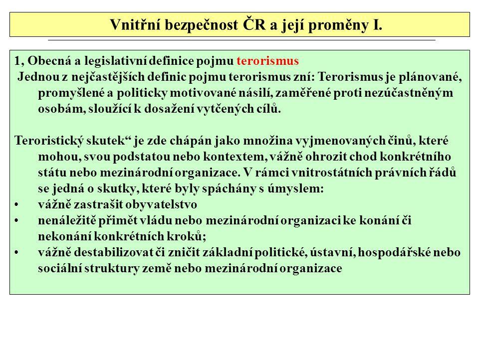 Vnitřní bezpečnost ČR a její proměny I. 1, Obecná a legislativní definice pojmu terorismus Jednou z nejčastějších definic pojmu terorismus zní: Terori