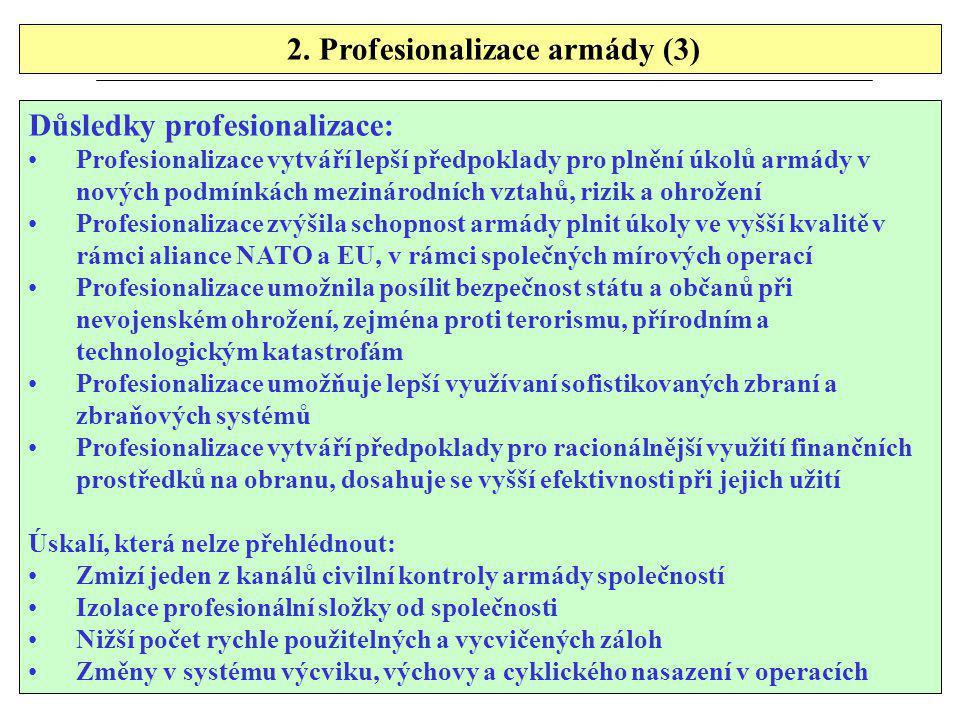 2. Profesionalizace armády (3) Důsledky profesionalizace: Profesionalizace vytváří lepší předpoklady pro plnění úkolů armády v nových podmínkách mezin