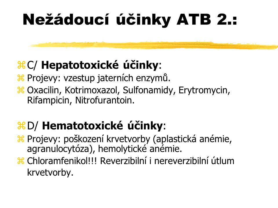 Nežádoucí účinky ATB 2.: zC/ Hepatotoxické účinky: z Projevy: vzestup jaterních enzymů.