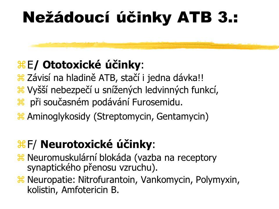Nežádoucí účinky ATB 3.: zE/ Ototoxické účinky: zZávisí na hladině ATB, stačí i jedna dávka!.