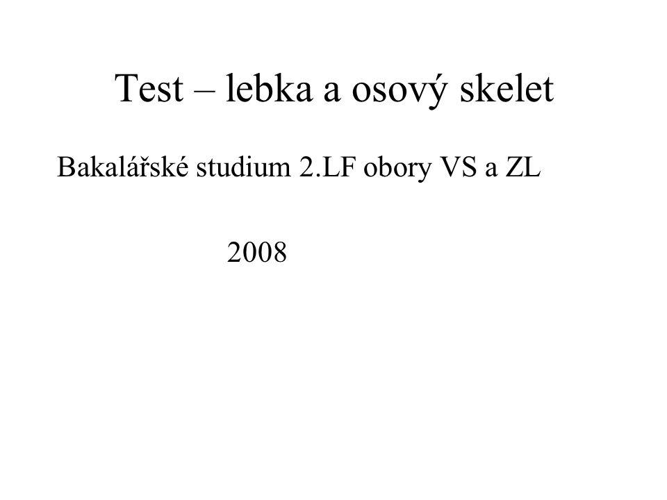 Test – lebka a osový skelet Bakalářské studium 2.LF obory VS a ZL 2008