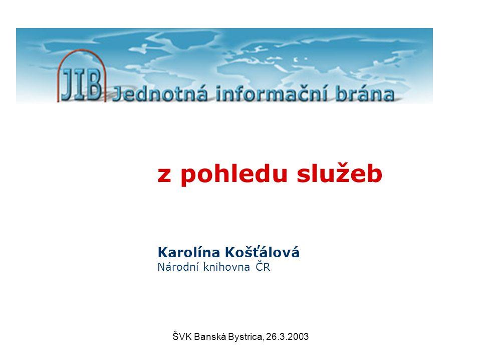 ŠVK Banská Bystrica, 26.3.2003 z pohledu služeb Karolína Košťálová Národní knihovna ČR
