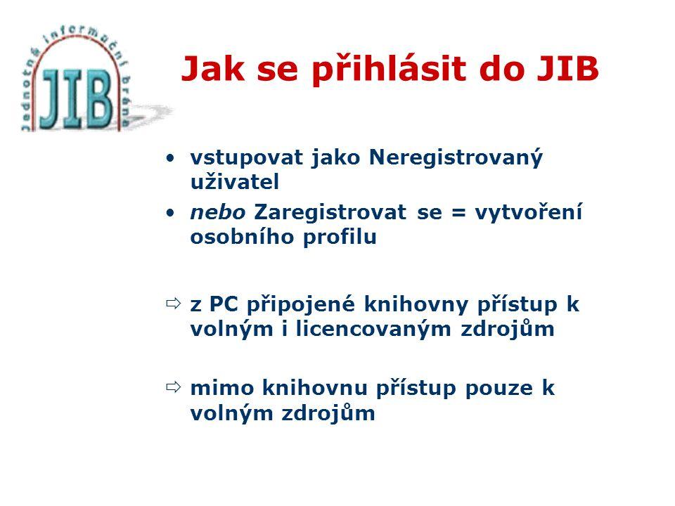 Jak se přihlásit do JIB vstupovat jako Neregistrovaný uživatel nebo Zaregistrovat se = vytvoření osobního profilu  z PC připojené knihovny přístup k volným i licencovaným zdrojům  mimo knihovnu přístup pouze k volným zdrojům