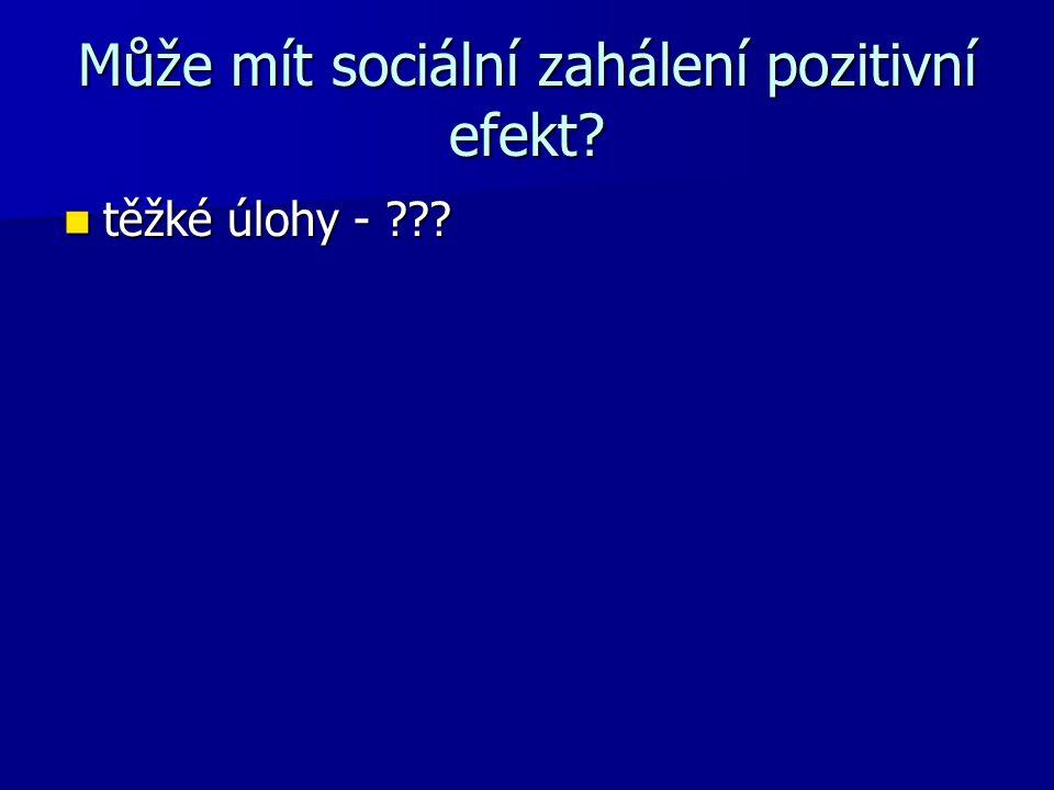 Může mít sociální zahálení pozitivní efekt? těžké úlohy - ??? těžké úlohy - ???