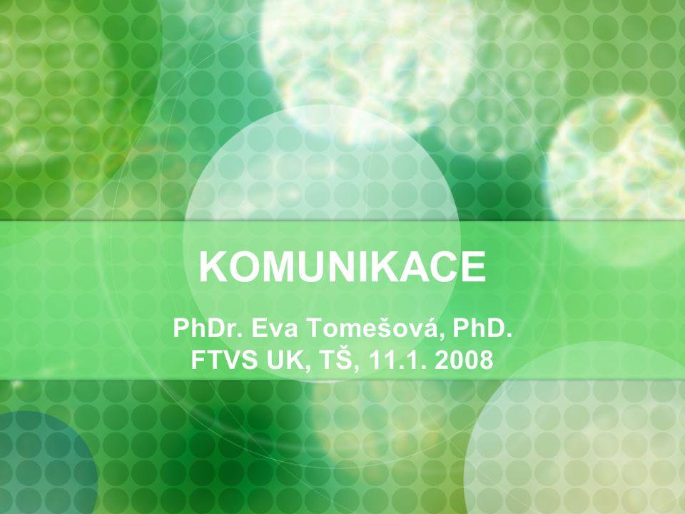 KOMUNIKACE PhDr. Eva Tomešová, PhD. FTVS UK, TŠ, 11.1. 2008