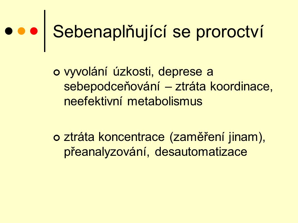 Sebenaplňující se proroctví vyvolání úzkosti, deprese a sebepodceňování – ztráta koordinace, neefektivní metabolismus ztráta koncentrace (zaměření jinam), přeanalyzování, desautomatizace
