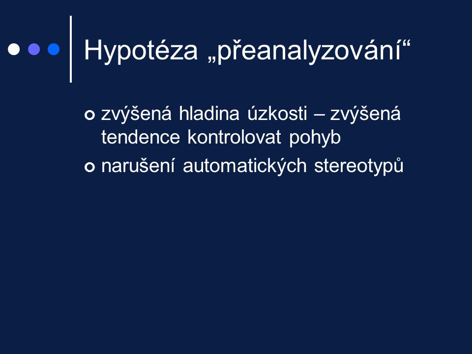 """Hypotéza """"přeanalyzování"""" zvýšená hladina úzkosti – zvýšená tendence kontrolovat pohyb narušení automatických stereotypů"""
