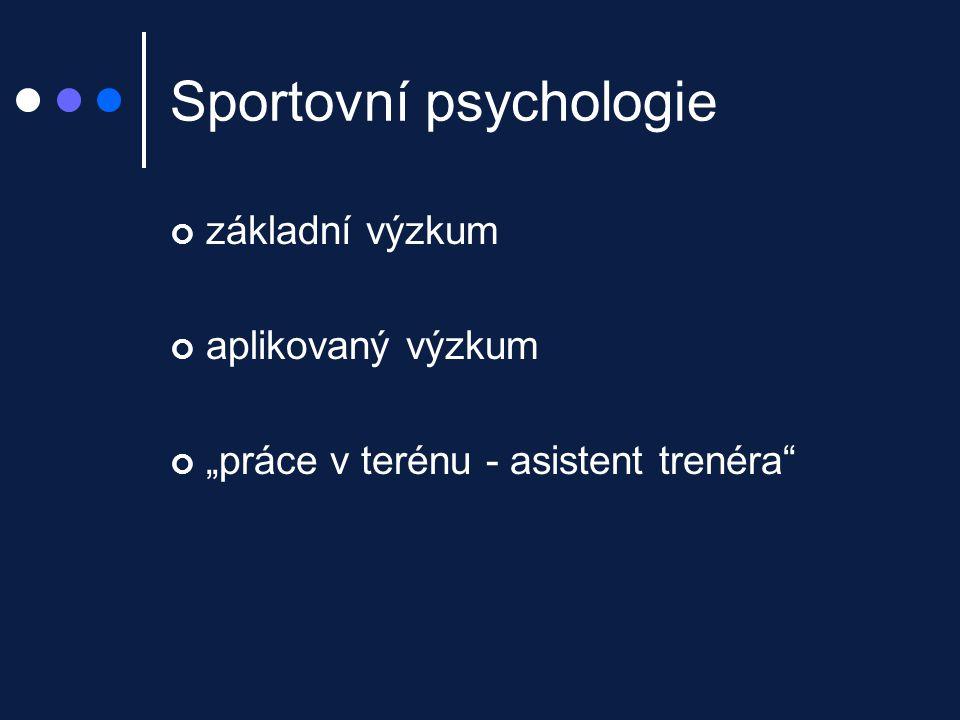 """Sportovní psychologie základní výzkum aplikovaný výzkum """"práce v terénu - asistent trenéra"""""""