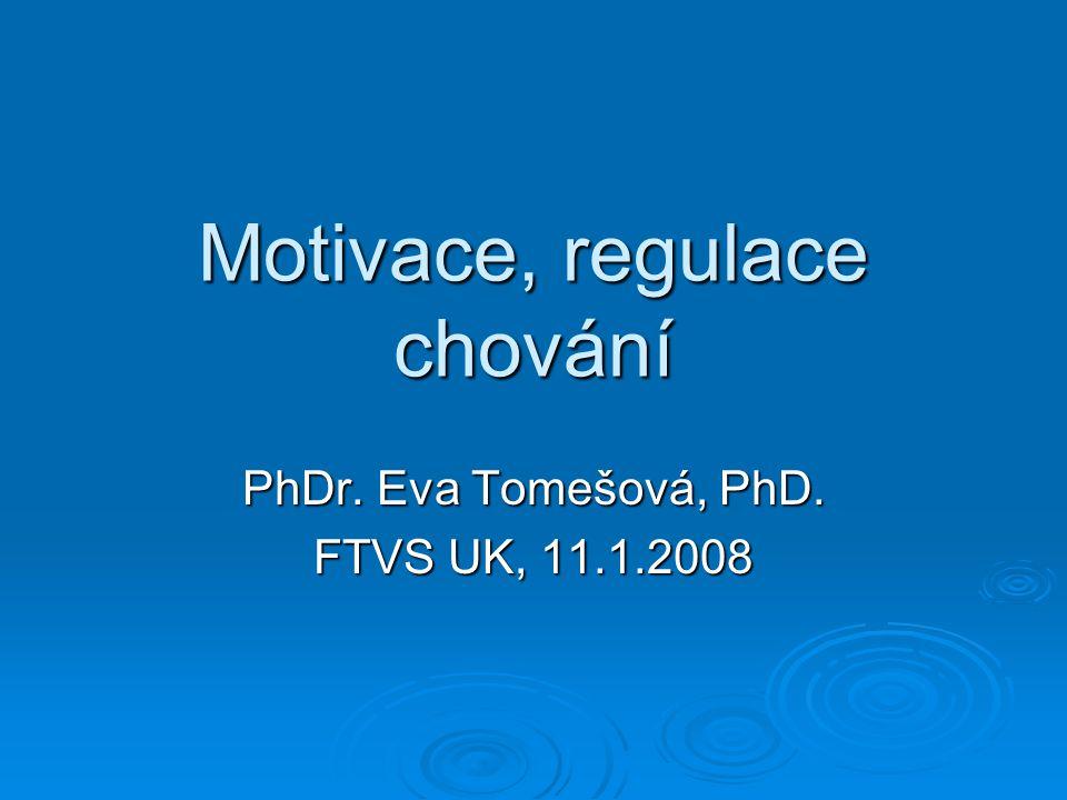 Motivace, regulace chování PhDr. Eva Tomešová, PhD. FTVS UK, 11.1.2008
