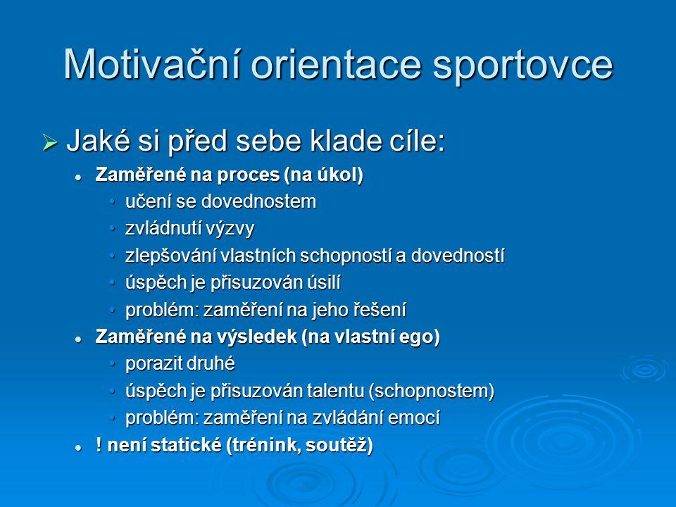 Motivační orientace sportovce  Jaké si před sebe klade cíle: Zaměřené na proces (na úkol) Zaměřené na proces (na úkol) učení se dovednostemučení se d