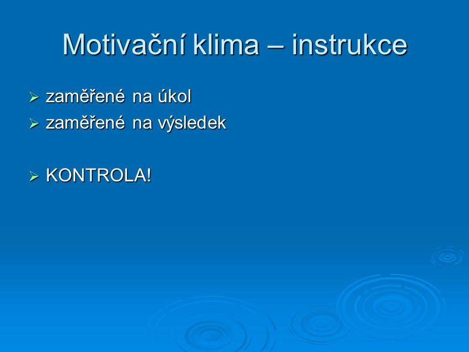Motivační klima – instrukce  zaměřené na úkol  zaměřené na výsledek  KONTROLA!