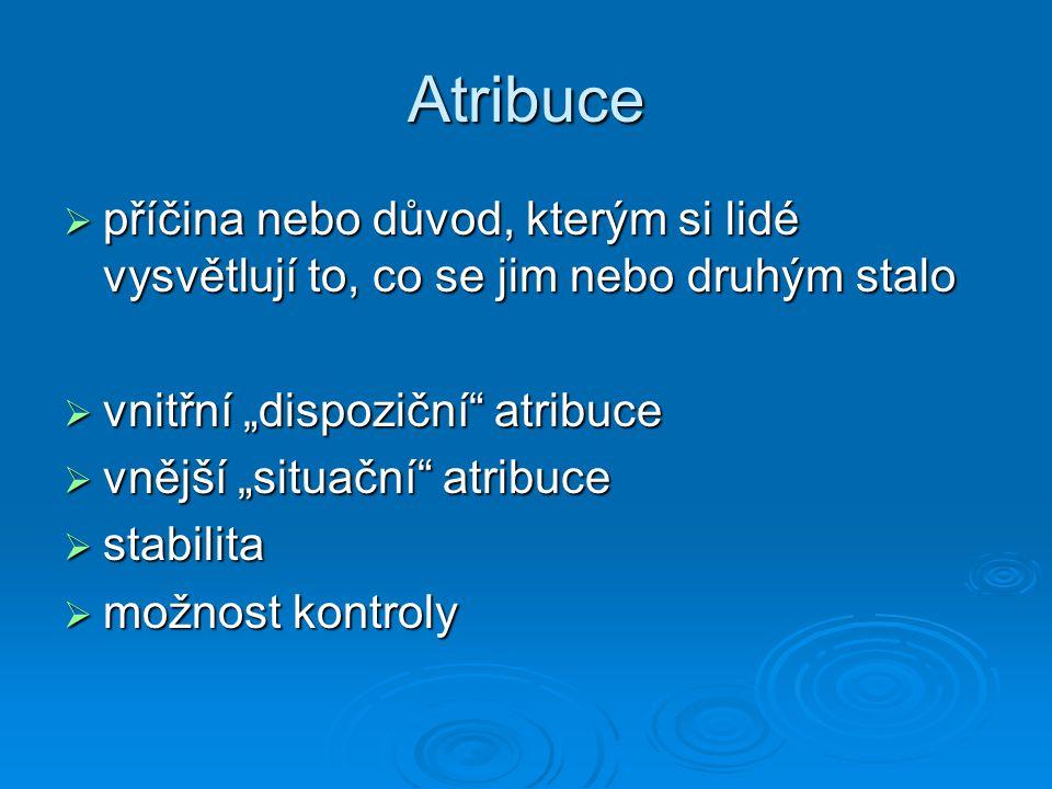 """Atribuce  příčina nebo důvod, kterým si lidé vysvětlují to, co se jim nebo druhým stalo  vnitřní """"dispoziční"""" atribuce  vnější """"situační"""" atribuce"""