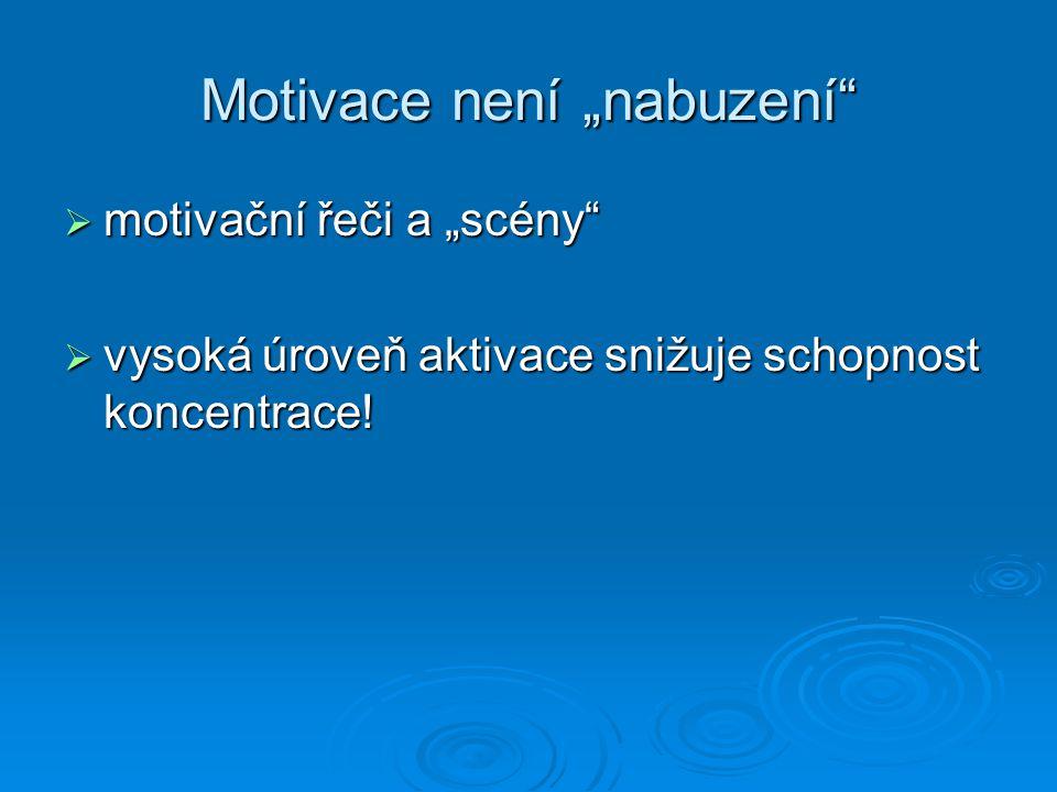 """Motivace není """"nabuzení""""  motivační řeči a """"scény""""  vysoká úroveň aktivace snižuje schopnost koncentrace!"""