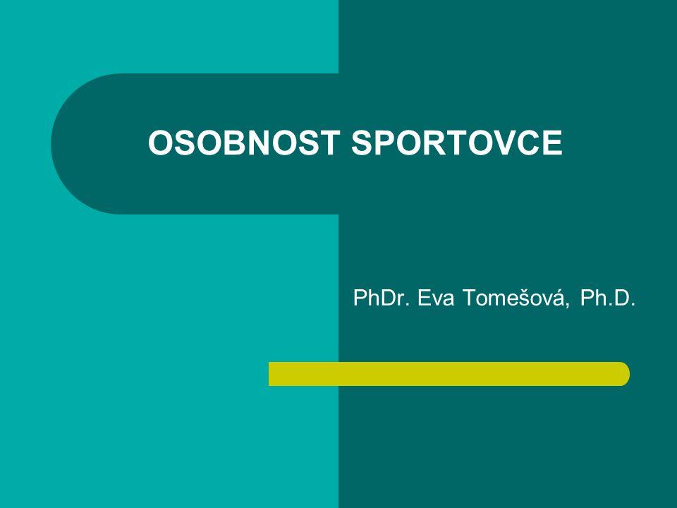 OSOBNOST SPORTOVCE PhDr. Eva Tomešová, Ph.D.