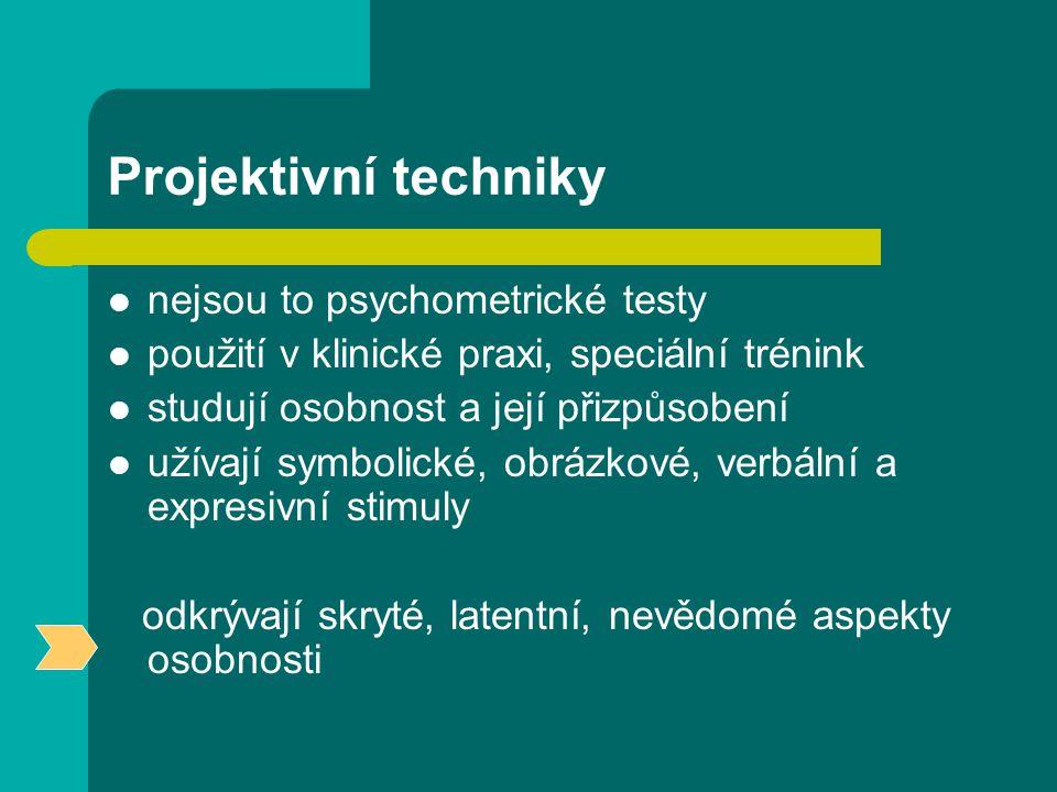 Projektivní techniky nejsou to psychometrické testy použití v klinické praxi, speciální trénink studují osobnost a její přizpůsobení užívají symbolické, obrázkové, verbální a expresivní stimuly odkrývají skryté, latentní, nevědomé aspekty osobnosti