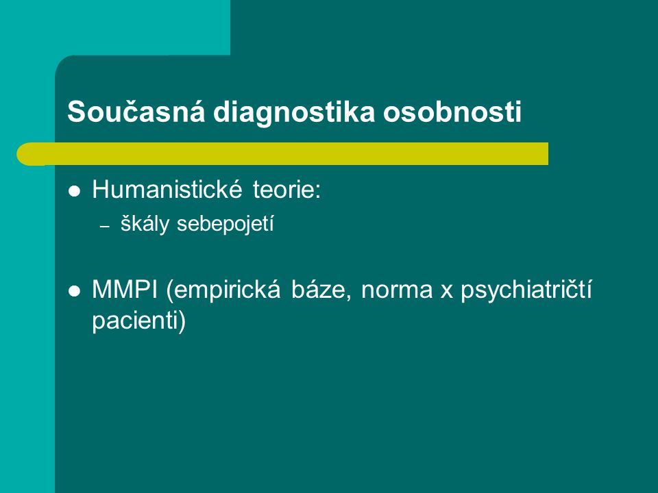 Současná diagnostika osobnosti Humanistické teorie: – škály sebepojetí MMPI (empirická báze, norma x psychiatričtí pacienti)