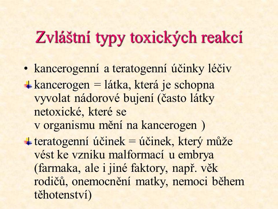 Zvláštní typy toxických reakcí kancerogenní a teratogenní účinky léčiv kancerogen kancerogen = látka, která je schopna vyvolat nádorové bujení (často