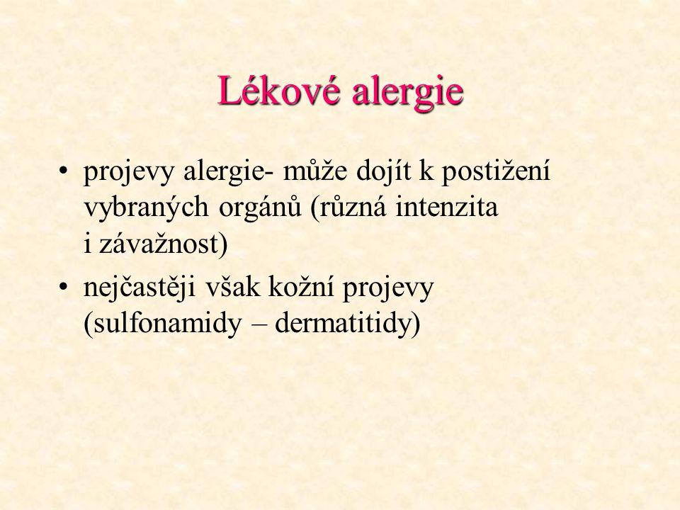 Lékové alergie projevy alergie- může dojít k postižení vybraných orgánů (různá intenzita i závažnost) nejčastěji však kožní projevy (sulfonamidy – der