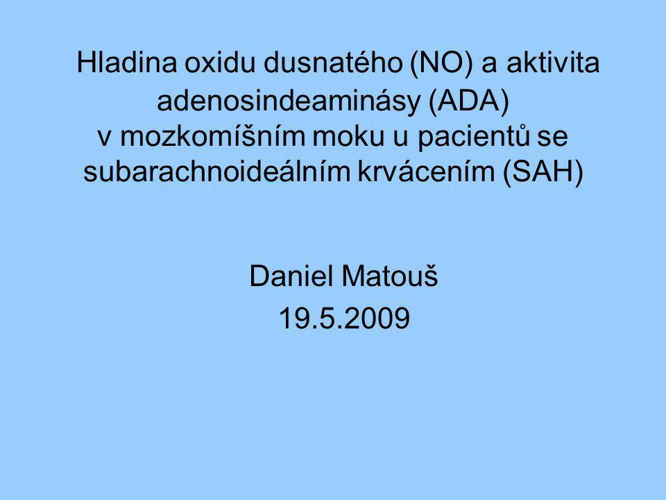 Hladina oxidu dusnatého (NO) a aktivita adenosindeaminásy (ADA) v mozkomíšním moku u pacientů se subarachnoideálním krvácením (SAH) Daniel Matouš 19.5
