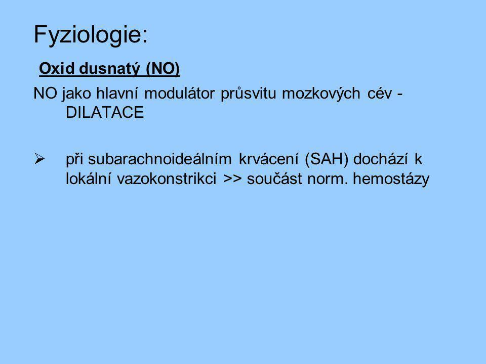 Fyziologie: Oxid dusnatý (NO) NO jako hlavní modulátor průsvitu mozkových cév - DILATACE  při subarachnoideálním krvácení (SAH) dochází k lokální vazokonstrikci >> součást norm.