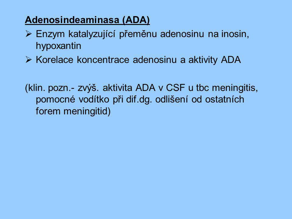Adenosindeaminasa (ADA)  Enzym katalyzující přeměnu adenosinu na inosin, hypoxantin  Korelace koncentrace adenosinu a aktivity ADA (klin. pozn.- zvý