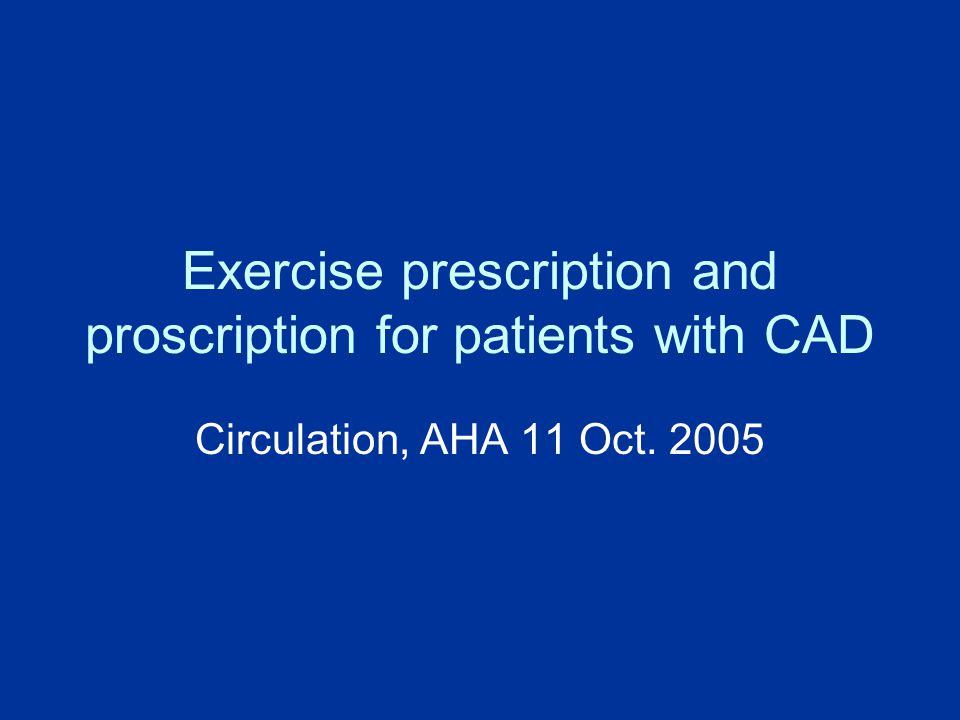 Exercise prescription and proscription for patients with CAD Circulation, AHA 11 Oct. 2005