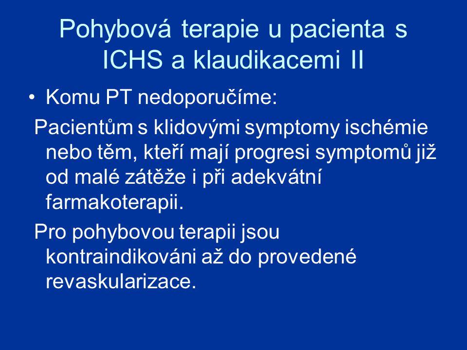 Pohybová terapie u pacienta s ICHS a klaudikacemi II Komu PT nedoporučíme: Pacientům s klidovými symptomy ischémie nebo těm, kteří mají progresi symptomů již od malé zátěže i při adekvátní farmakoterapii.