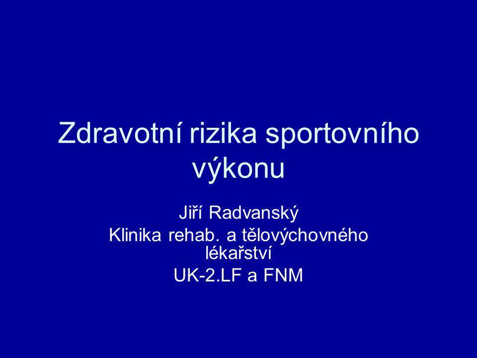 Zdravotní rizika sportovního výkonu Jiří Radvanský Klinika rehab. a tělovýchovného lékařství UK-2.LF a FNM
