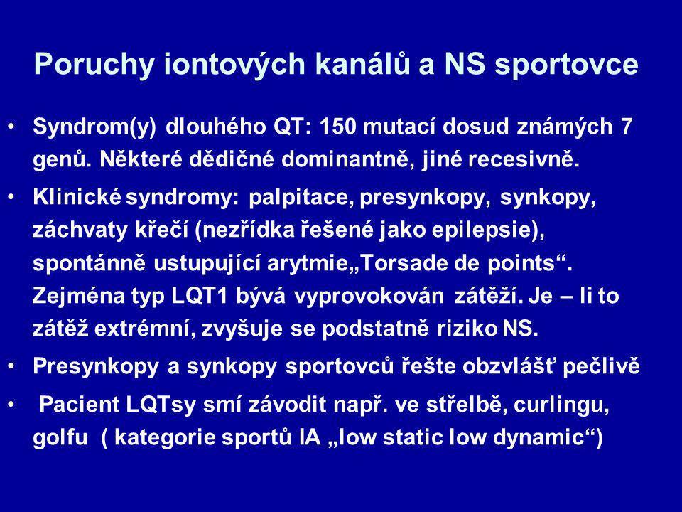 Poruchy iontových kanálů a NS sportovce Syndrom(y) dlouhého QT: 150 mutací dosud známých 7 genů. Některé dědičné dominantně, jiné recesivně. Klinické