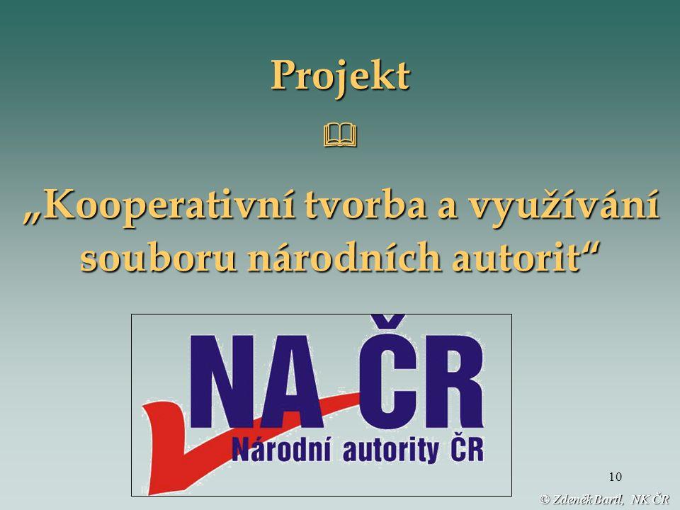 """10 Projekt """"Kooperativní tvorba a využívání souboru národních autorit © Zdeněk Bartl, NK ČR"""
