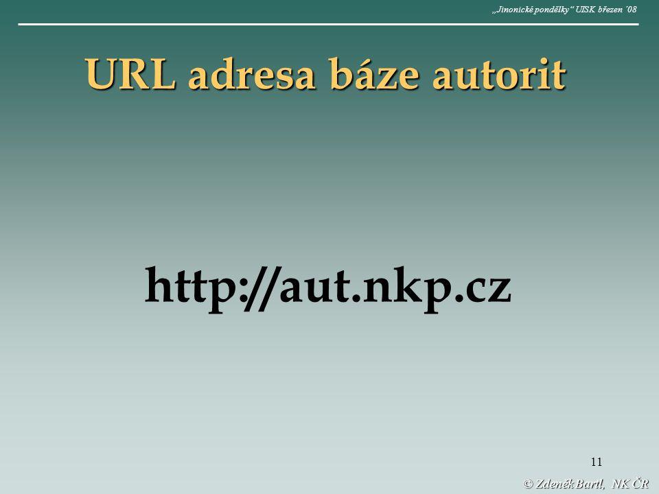 """11 URL adresa báze autorit © Zdeněk Bartl, NK ČR http://aut.nkp.cz """"Jinonické pondělky UISK březen ´08"""
