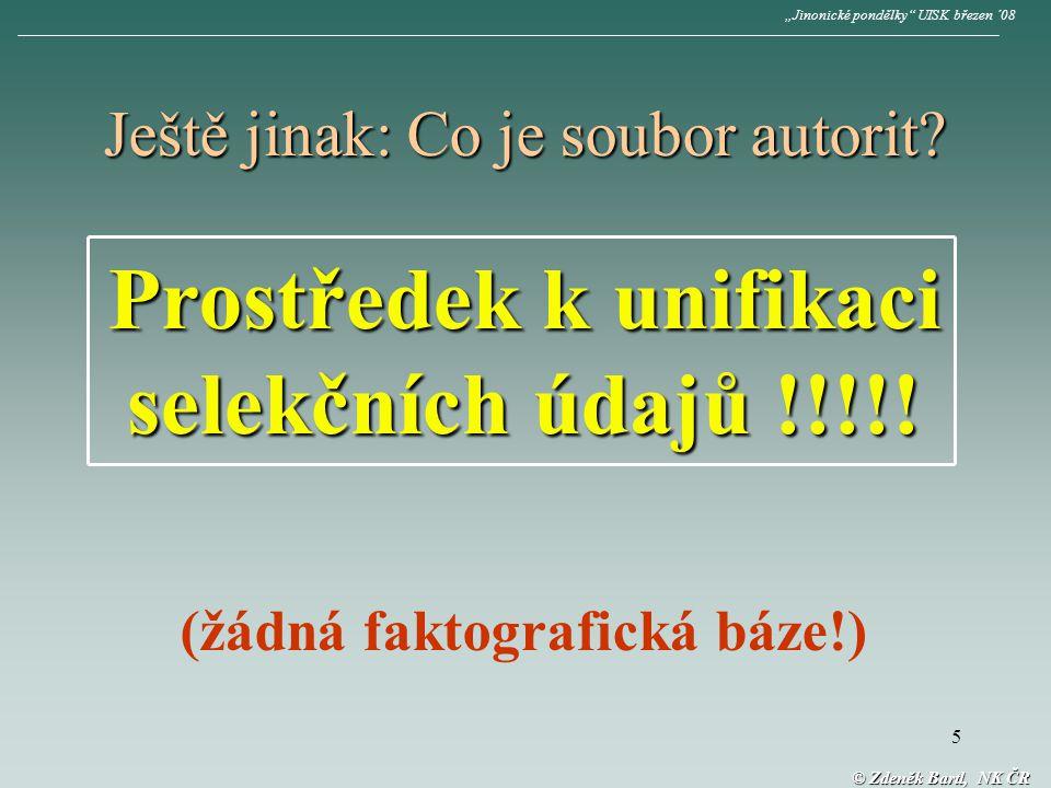 5 © Zdeněk Bartl, NK ČR Ještě jinak: Co je soubor autorit.