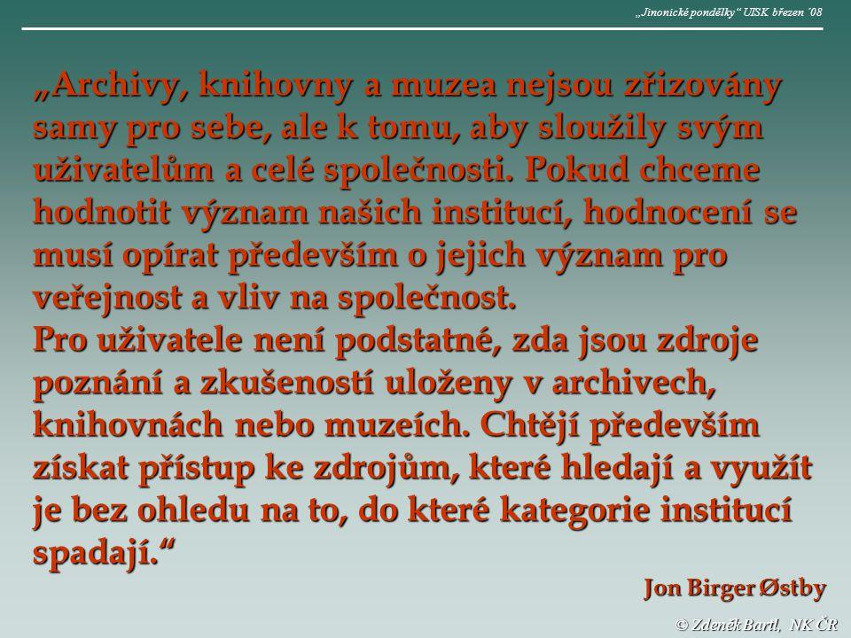"""© Zdeněk Bartl, NK ČR """"Archivy, knihovny a muzea nejsou zřizovány samy pro sebe, ale k tomu, aby sloužily svým uživatelům a celé společnosti."""