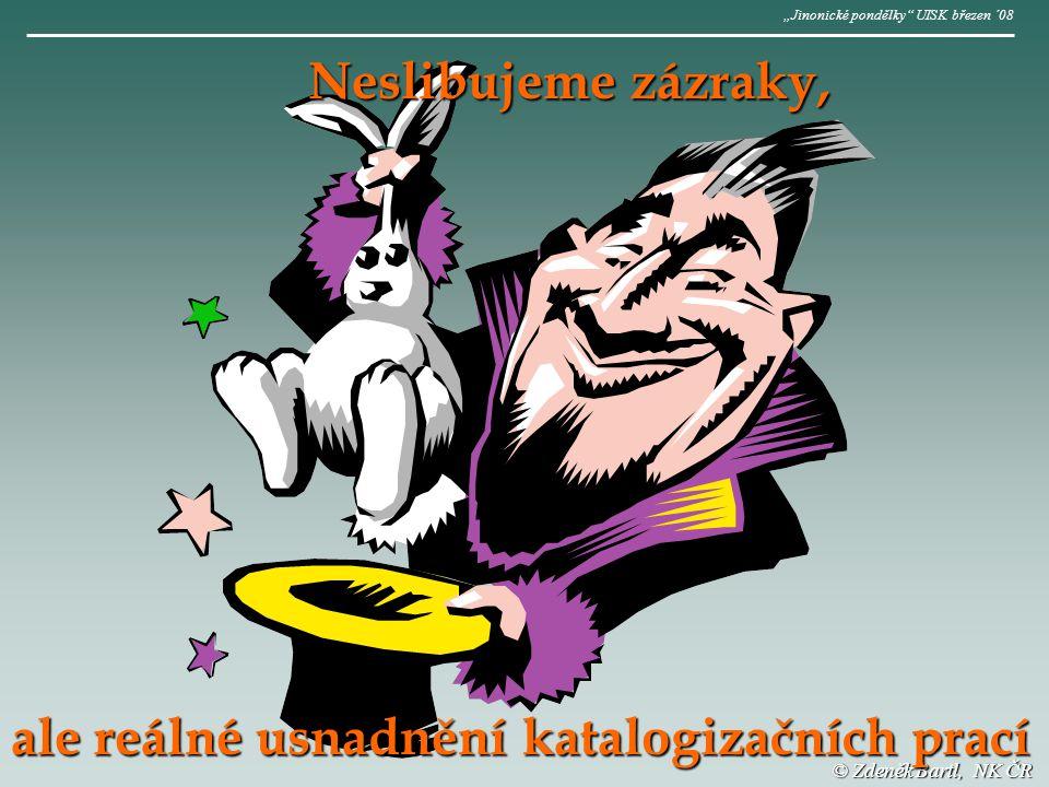 """© Zdeněk Bartl, NK ČR Neslibujeme zázraky, ale reálné usnadnění katalogizačních prací """"Jinonické pondělky UISK březen ´08"""